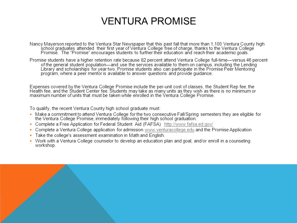 VENTURA PROMISE Nancy Mayerson reported to the Ventura Star Newspaper that this past fall that more than 1,100 Ventura County high school graduates attended their first year of Ventura College free of charge, thanks to the Ventura College Promise.