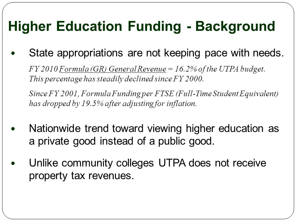 Higher Education Funding - Background State appropriations are not keeping pace with needs.