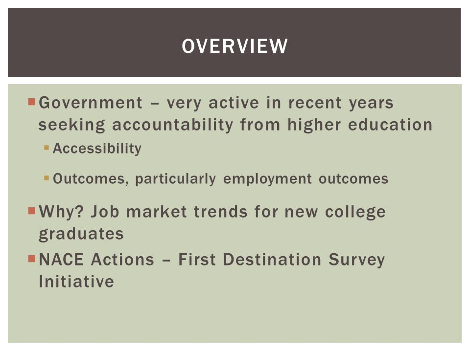  Government – very active in recent years seeking accountability from higher education  Accessibility  Outcomes, particularly employment outcomes 