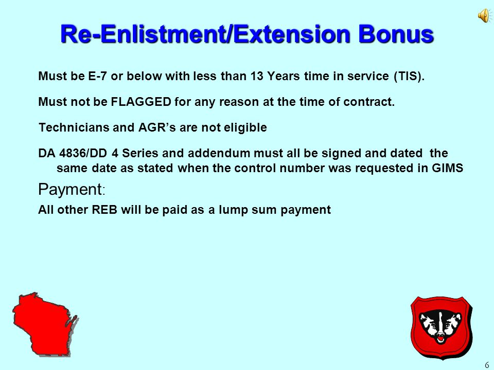 5 5 Re-Enlistment/Extension Bonus Reenlistment/Extension bonuses will be offered to Soldiers E-7 and below if within 12 months of their ETS and must e