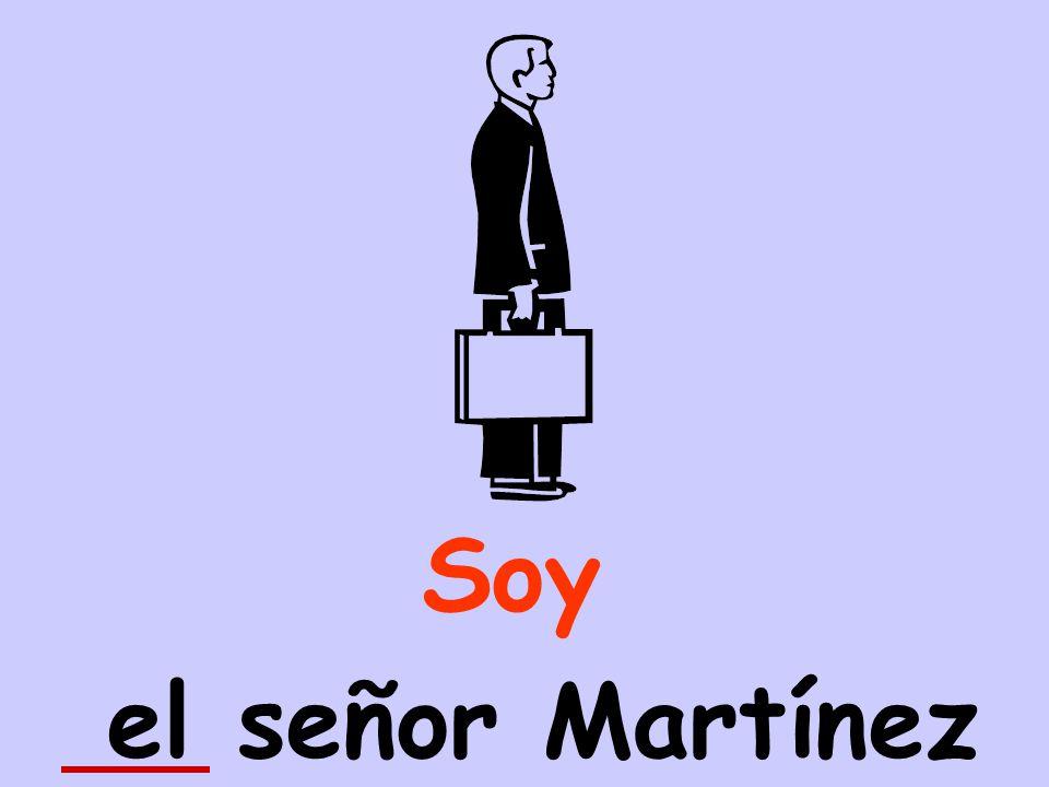el señor Martínez Soy
