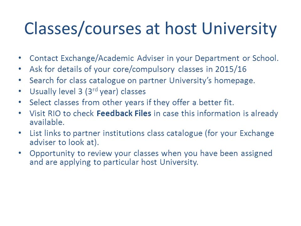 Classes/courses at host University Contact Exchange/Academic Adviser in your Department or School.