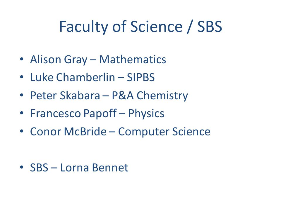 Faculty of Science / SBS Alison Gray – Mathematics Luke Chamberlin – SIPBS Peter Skabara – P&A Chemistry Francesco Papoff – Physics Conor McBride – Computer Science SBS – Lorna Bennet