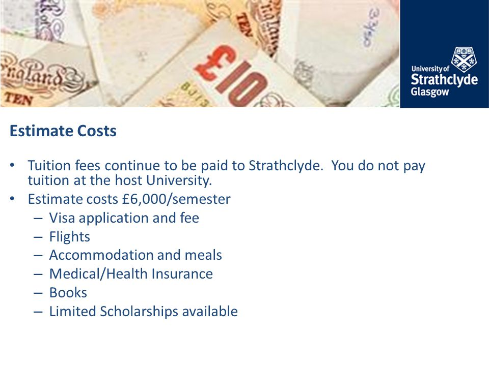 Estimate Costs Tuition fees continue to be paid to Strathclyde.