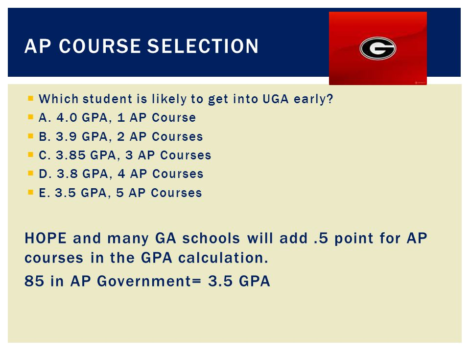 AP COURSE SELECTION  Which student is likely to get into UGA early.