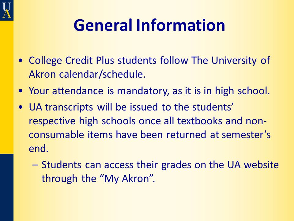 General Information College Credit Plus students follow The University of Akron calendar/schedule.