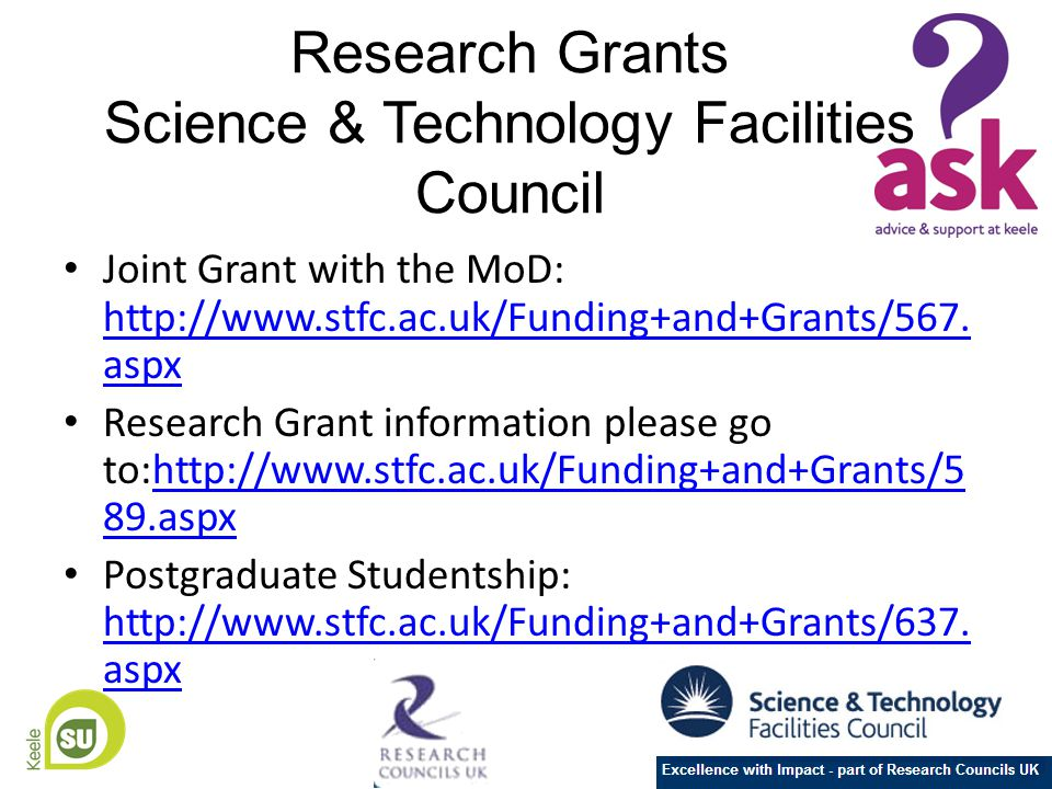 Research Grants Science & Technology Facilities Council Joint Grant with the MoD: http://www.stfc.ac.uk/Funding+and+Grants/567.