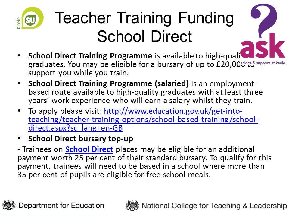 Teacher Training Funding School Direct School Direct Training Programme is available to high-quality graduates.