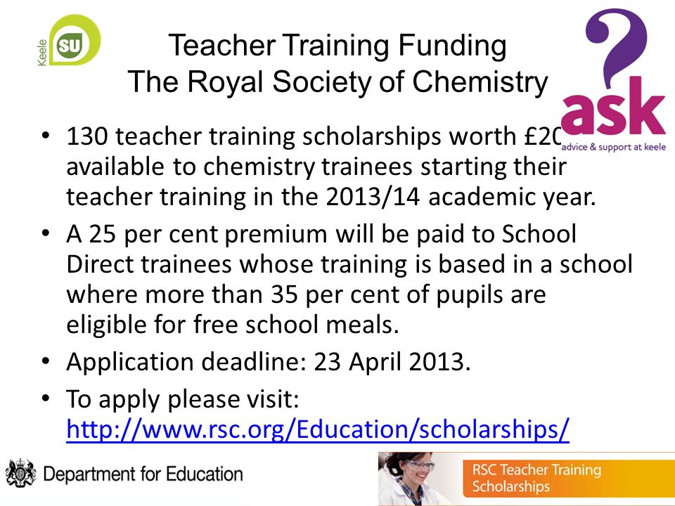 Teacher Training Funding The Royal Society of Chemistry 130 teacher training scholarships worth £20,000 available to chemistry trainees starting their teacher training in the 2013/14 academic year.