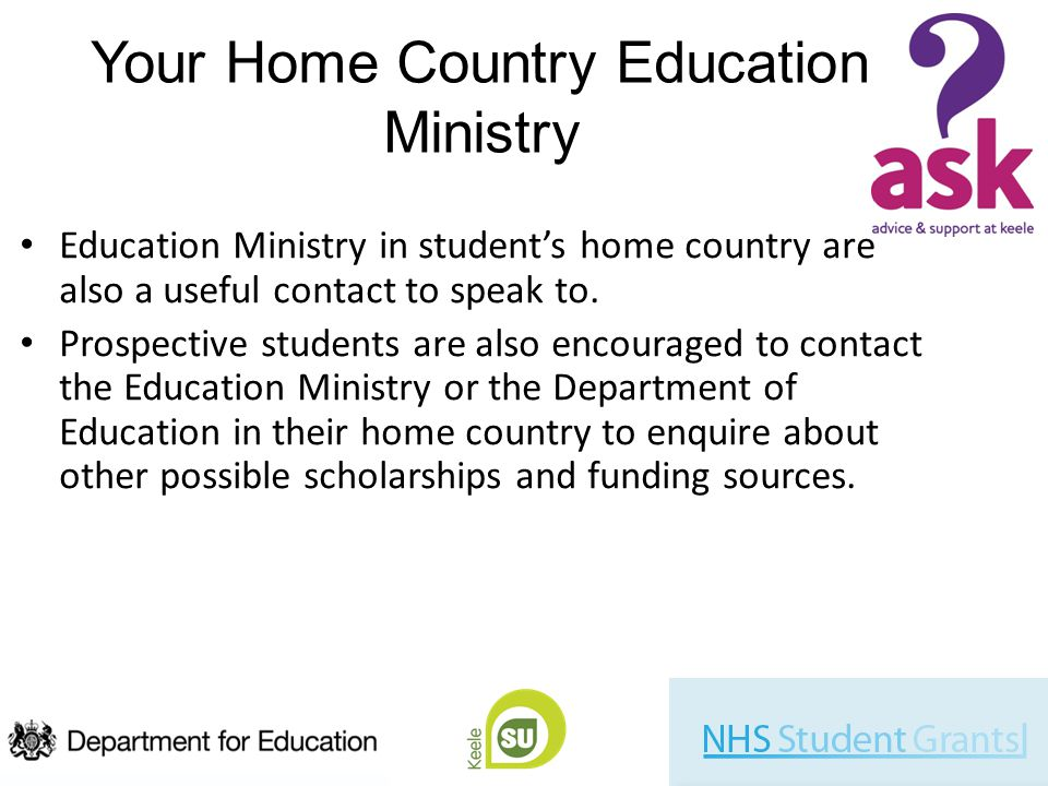 Your Home Country Education Ministry Education Ministry in student's home country are also a useful contact to speak to.