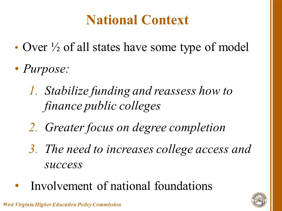 Over ½ of all states have some type of model Purpose: 1.Stabilize funding and reassess how to finance public colleges 2.Greater focus on degree comple
