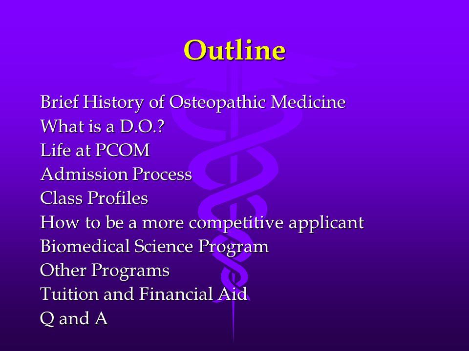 Outline Brief History of Osteopathic Medicine What is a D.O..