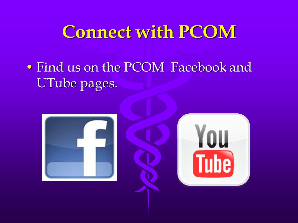 Connect with PCOM Find us on the PCOM Facebook and UTube pages.Find us on the PCOM Facebook and UTube pages.
