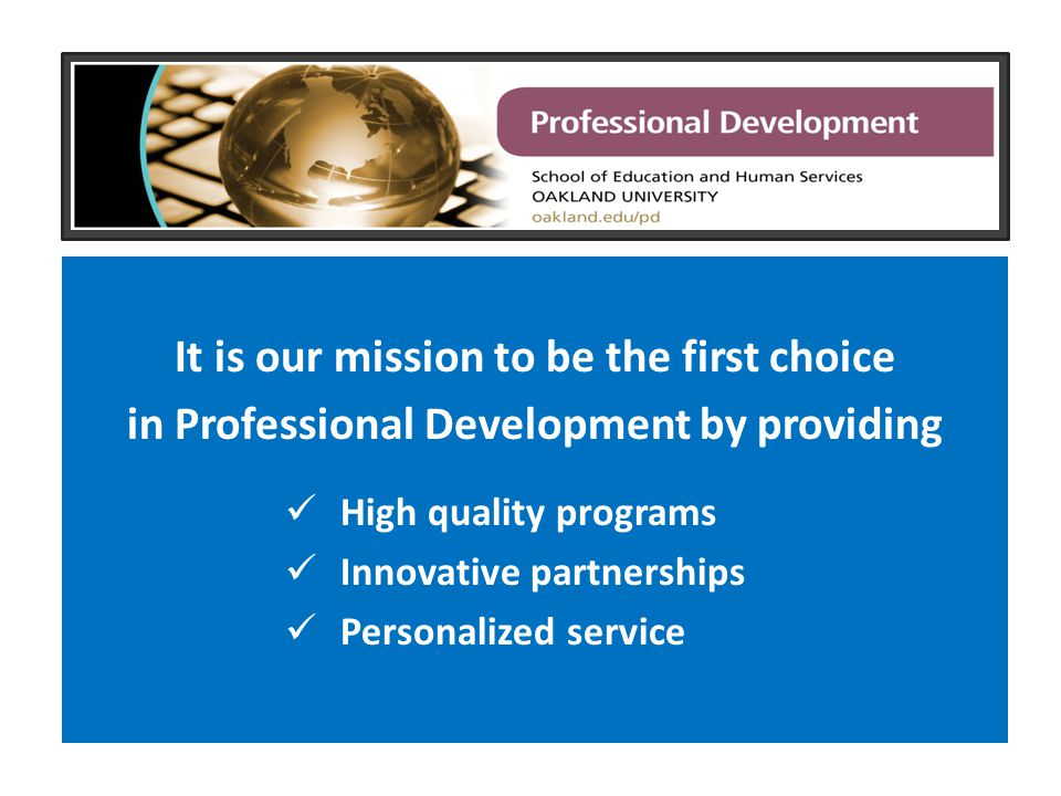 It is our mission to be the first choice in Professional Development by providing High quality programs Innovative partnerships Personalized service