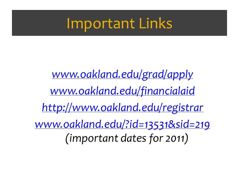 Important Links www.oakland.edu/grad/apply www.oakland.edu/financialaid http://www.oakland.edu/registrar www.oakland.edu/ id=13531&sid=219 www.oakland.edu/ id=13531&sid=219 (important dates for 2011)