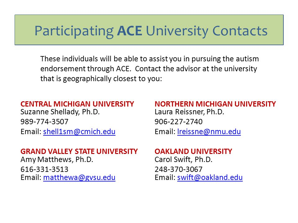 Participating ACE University Contacts CENTRAL MICHIGAN UNIVERSITY Suzanne Shellady, Ph.D. 989-774-3507 Email: shell1sm@cmich.edushell1sm@cmich.edu GRA