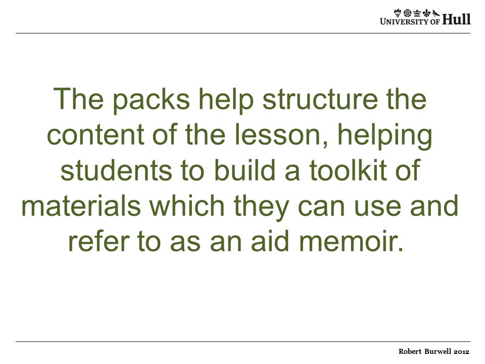 The packs help structure the content of the lesson, helping students to build a toolkit of materials which they can use and refer to as an aid memoir.