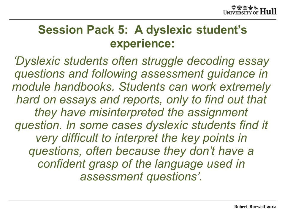Session Pack 5: A dyslexic student's experience: 'Dyslexic students often struggle decoding essay questions and following assessment guidance in module handbooks.