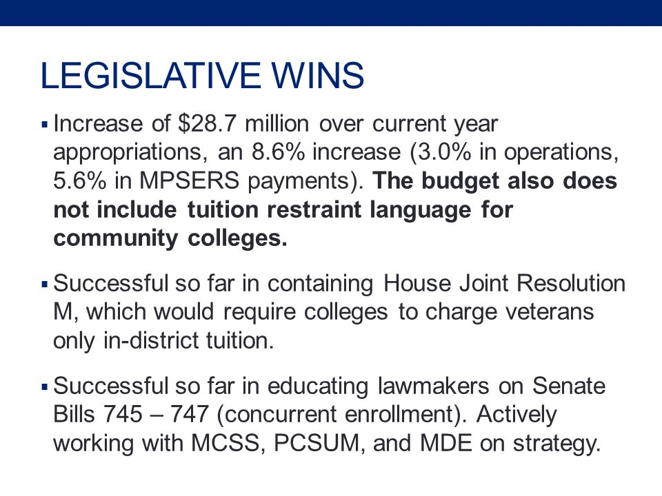 LEGISLATIVE WINS  Increase of $28.7 million over current year appropriations, an 8.6% increase (3.0% in operations, 5.6% in MPSERS payments).