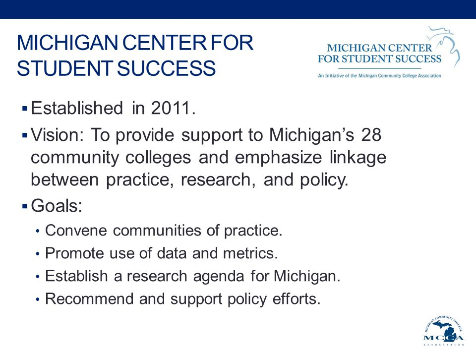 MICHIGAN CENTER FOR STUDENT SUCCESS  Established in 2011.