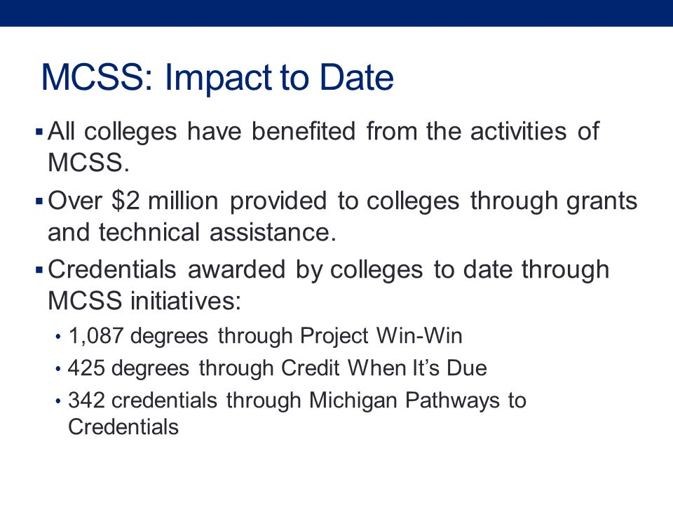 MCSS: Impact to Date  All colleges have benefited from the activities of MCSS.