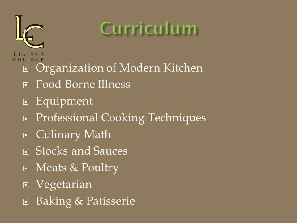  Organization of Modern Kitchen  Food Borne Illness  Equipment  Professional Cooking Techniques  Culinary Math  Stocks and Sauces  Meats & Poultry  Vegetarian  Baking & Patisserie