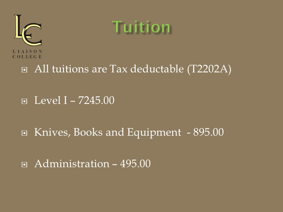 All tuitions are Tax deductable (T2202A)  Level I – 7245.00  Knives, Books and Equipment - 895.00  Administration – 495.00