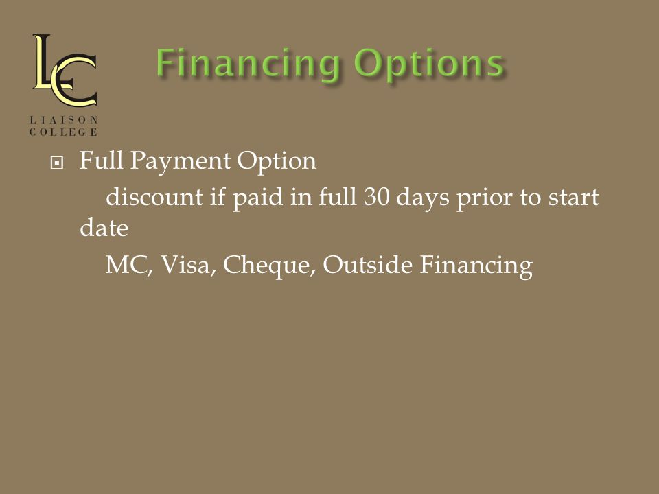  Full Payment Option discount if paid in full 30 days prior to start date MC, Visa, Cheque, Outside Financing