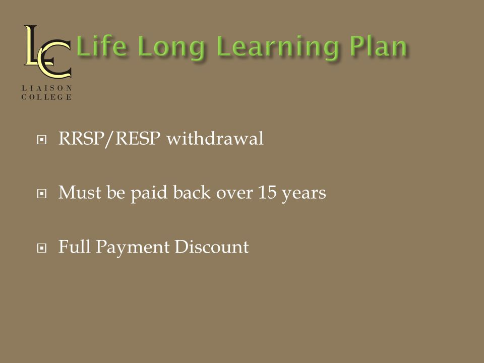  RRSP/RESP withdrawal  Must be paid back over 15 years  Full Payment Discount