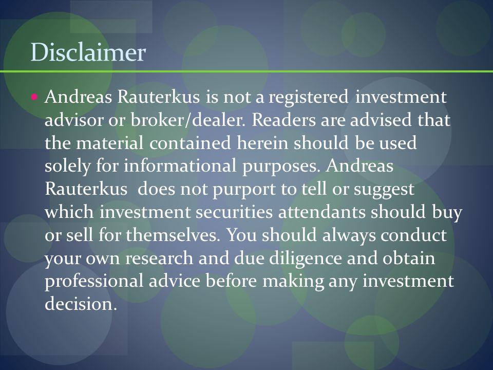 Disclaimer Andreas Rauterkus is not a registered investment advisor or broker/dealer.