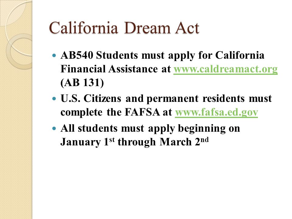 California Dream Act AB540 Students must apply for California Financial Assistance at www.caldreamact.org (AB 131)www.caldreamact.org U.S.
