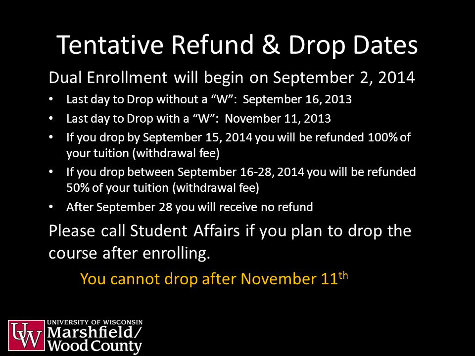 "Tentative Refund & Drop Dates Dual Enrollment will begin on September 2, 2014 Last day to Drop without a ""W"": September 16, 2013 Last day to Drop with"
