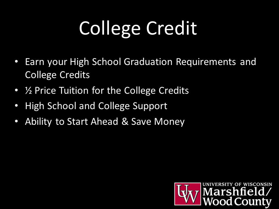 College Credit Earn your High School Graduation Requirements and College Credits ½ Price Tuition for the College Credits High School and College Suppo