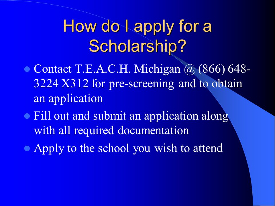 How do I apply for a Scholarship.Contact T.E.A.C.H.