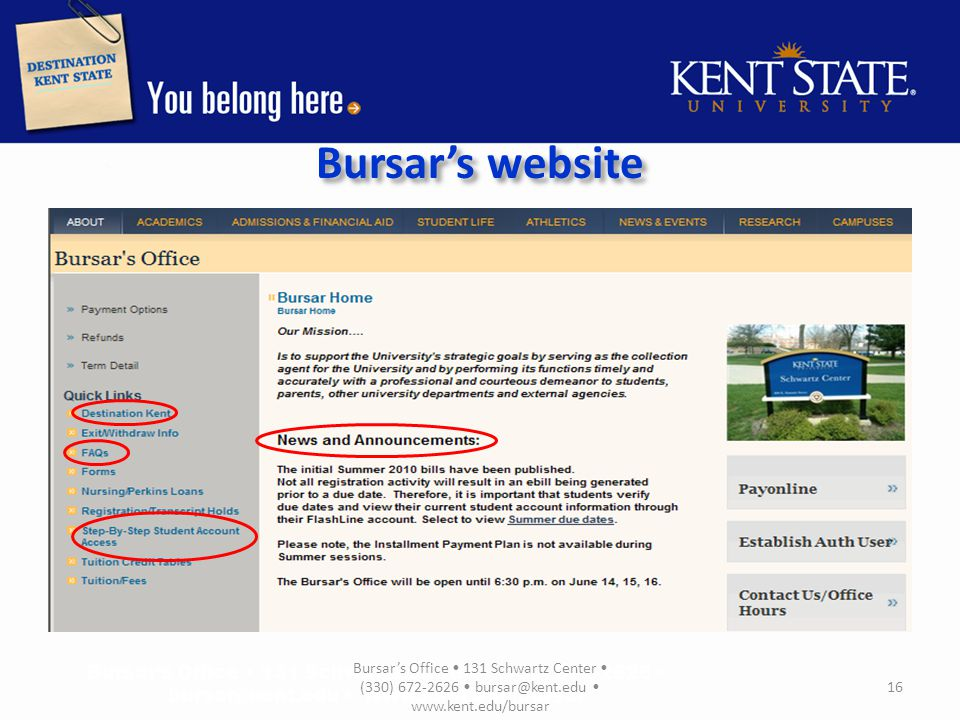 Bursar's website Bursar's Office 131 Schwartz Center (330) 672-2626 bursar@kent.edu www.kent.edu/bursar 16