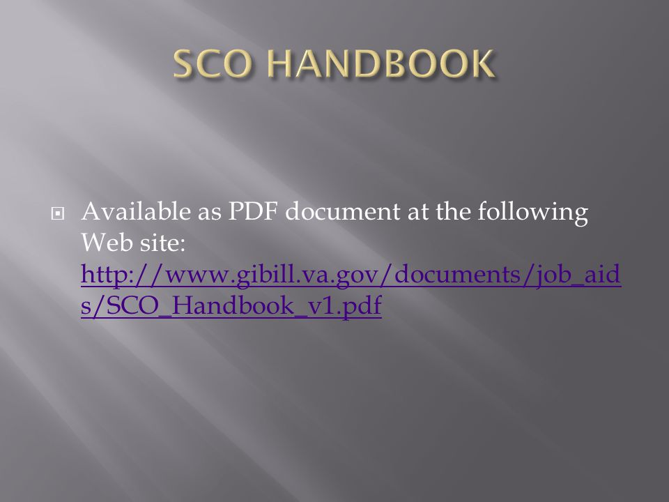  Available as PDF document at the following Web site: http://www.gibill.va.gov/documents/job_aid s/SCO_Handbook_v1.pdf http://www.gibill.va.gov/documents/job_aid s/SCO_Handbook_v1.pdf