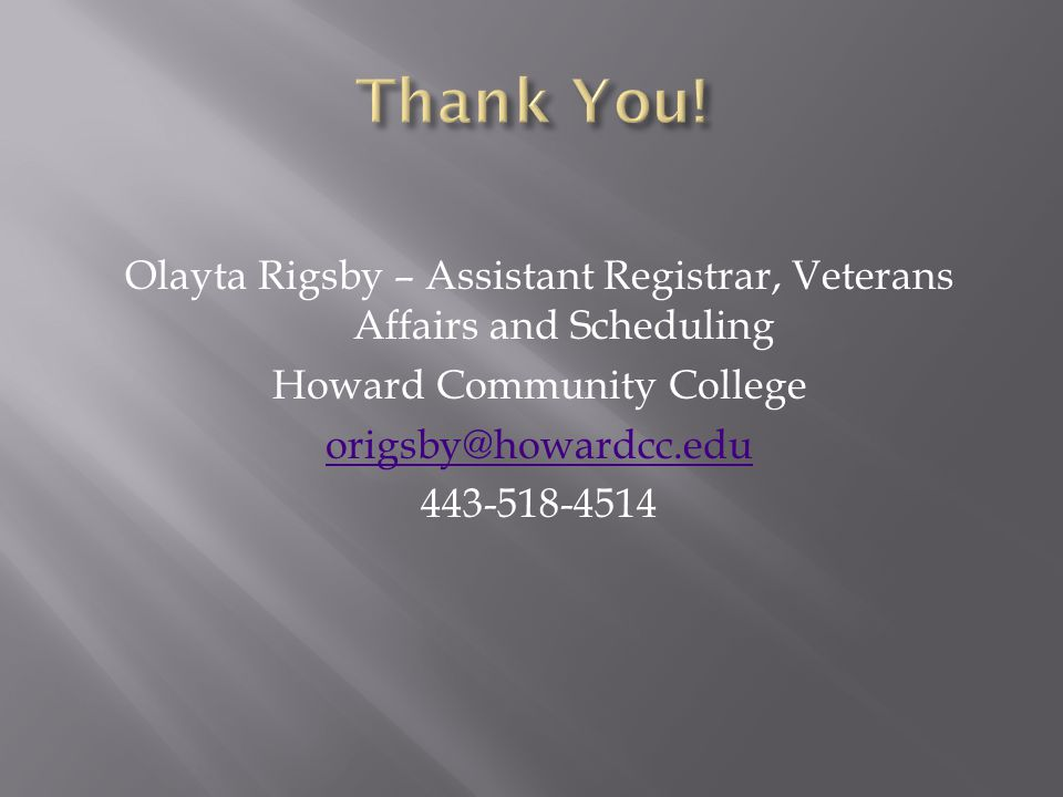 Olayta Rigsby – Assistant Registrar, Veterans Affairs and Scheduling Howard Community College origsby@howardcc.edu 443-518-4514