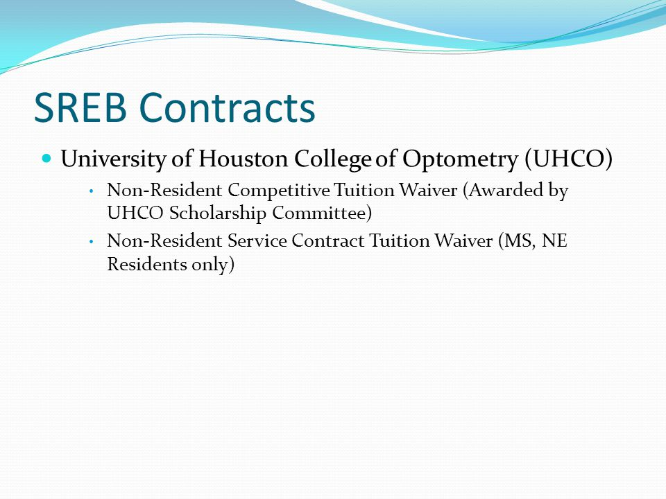 SREB Contracts University of Houston College of Optometry (UHCO) Non-Resident Competitive Tuition Waiver (Awarded by UHCO Scholarship Committee) Non-R