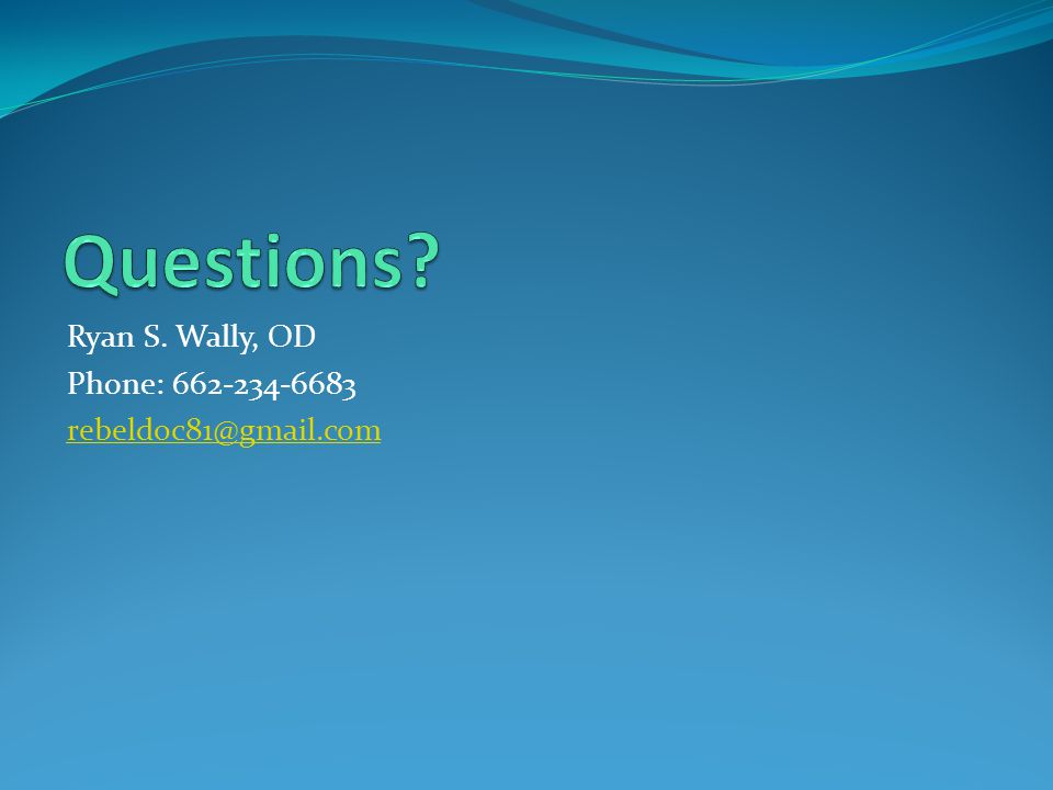 Ryan S. Wally, OD Phone: 662-234-6683 rebeldoc81@gmail.com