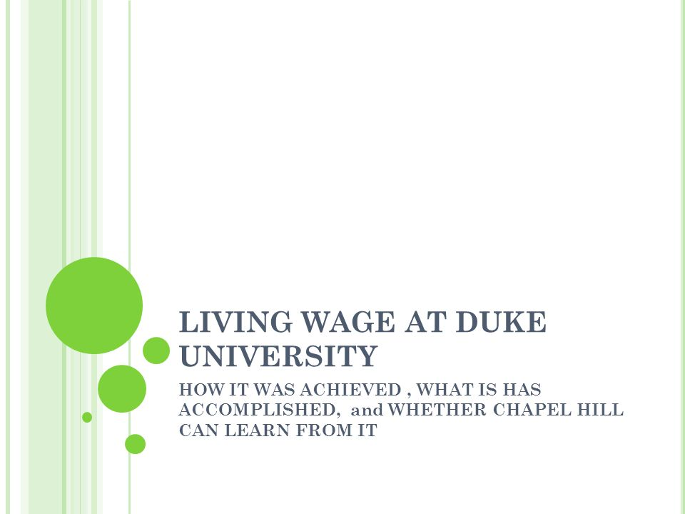 LIVING WAGE AT DUKE UNIVERSITY HOW IT WAS ACHIEVED, WHAT IS HAS ACCOMPLISHED, and WHETHER CHAPEL HILL CAN LEARN FROM IT