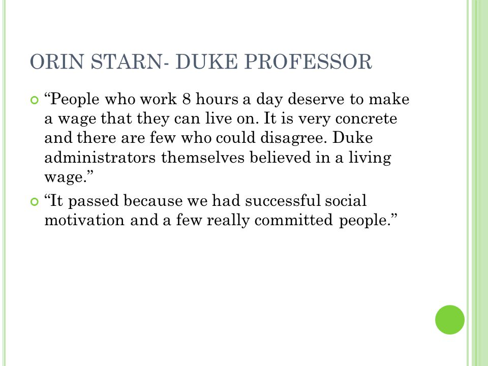 ORIN STARN- DUKE PROFESSOR People who work 8 hours a day deserve to make a wage that they can live on.