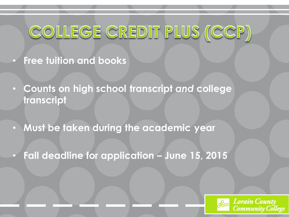 Free tuition and books Counts on high school transcript and college transcript Must be taken during the academic year Fall deadline for application – June 15, 2015