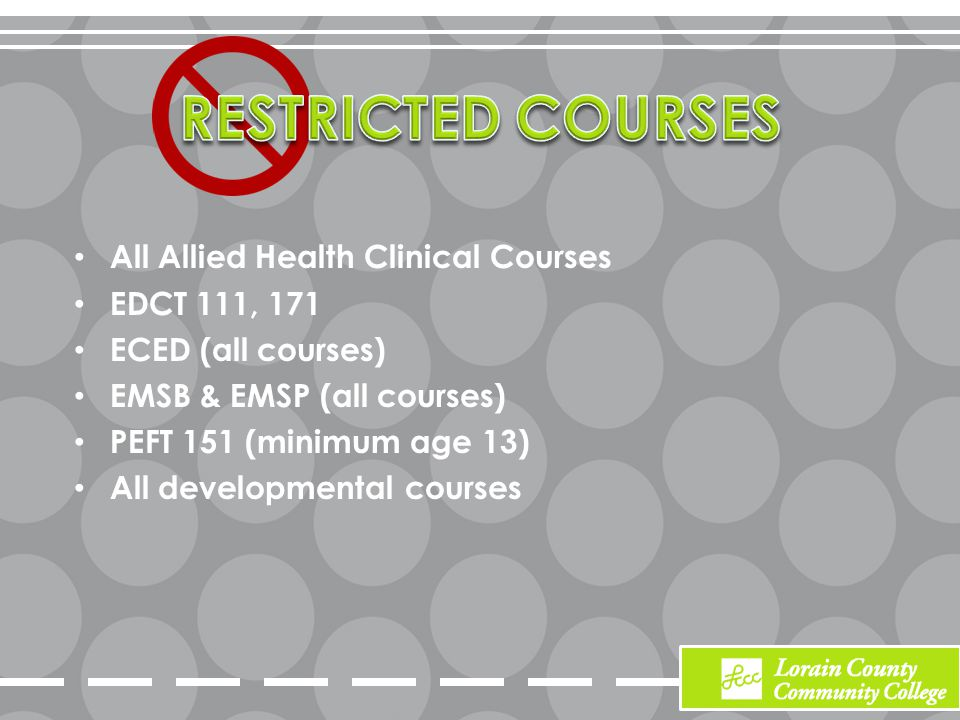 All Allied Health Clinical Courses EDCT 111, 171 ECED (all courses) EMSB & EMSP (all courses) PEFT 151 (minimum age 13) All developmental courses