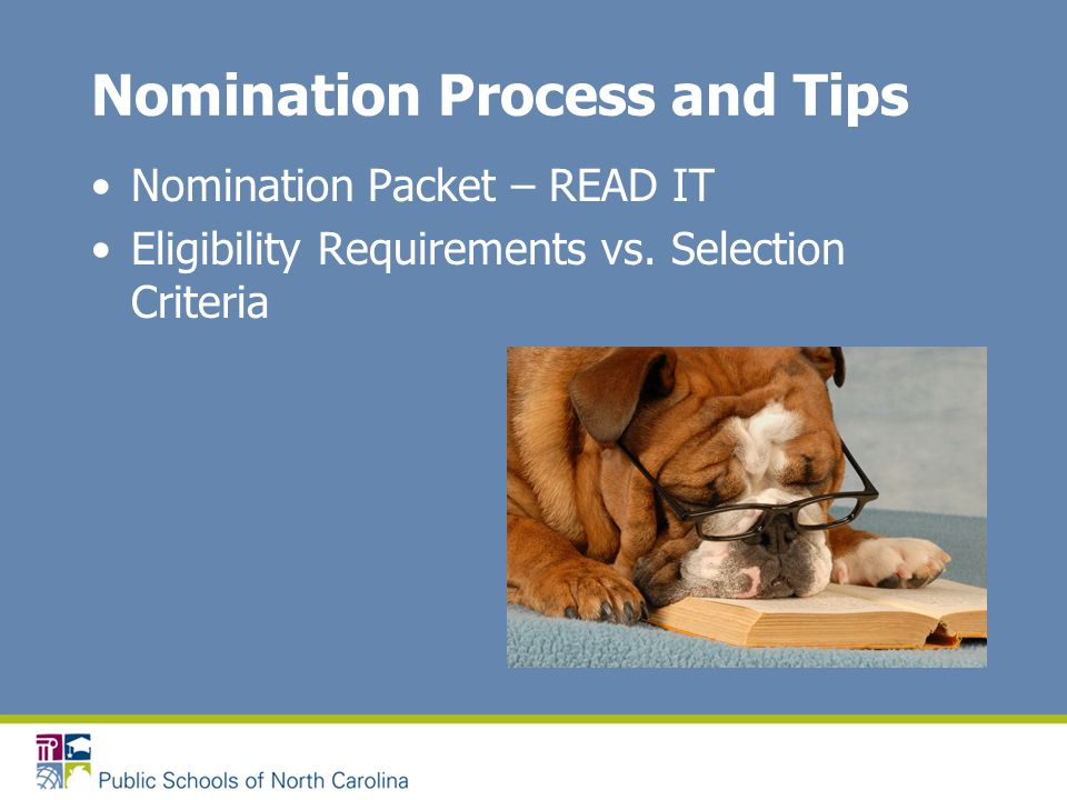Nomination Process and Tips Nomination Packet – READ IT Eligibility Requirements vs. Selection Criteria