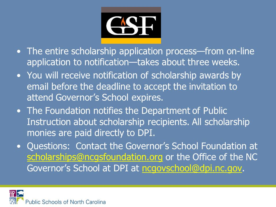 The entire scholarship application process—from on-line application to notification—takes about three weeks. You will receive notification of scholars