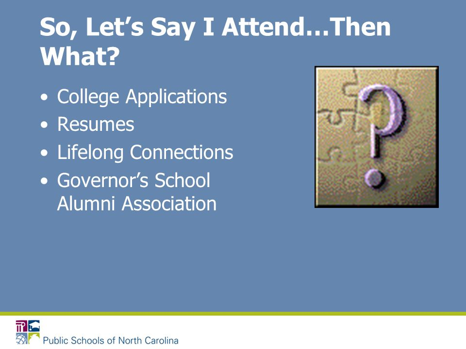 So, Let's Say I Attend…Then What? College Applications Resumes Lifelong Connections Governor's School Alumni Association