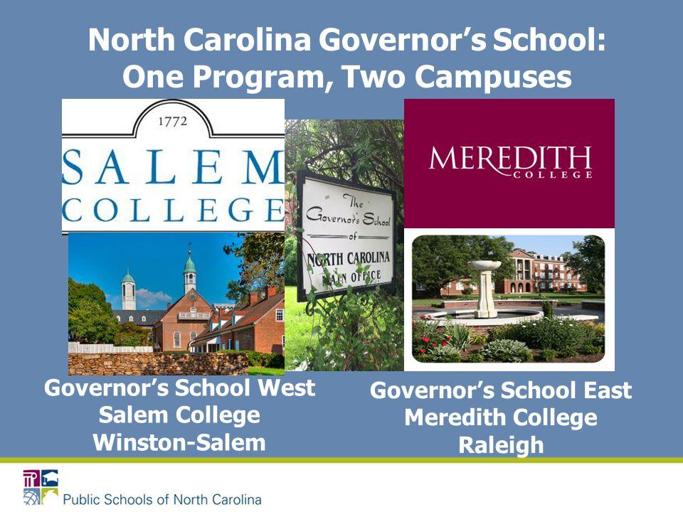 North Carolina Governor's School: One Program, Two Campuses Governor's School West Salem College Winston-Salem Governor's School East Meredith College