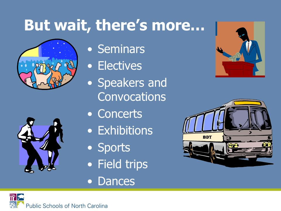 But wait, there's more… Seminars Electives Speakers and Convocations Concerts Exhibitions Sports Field trips Dances BDT