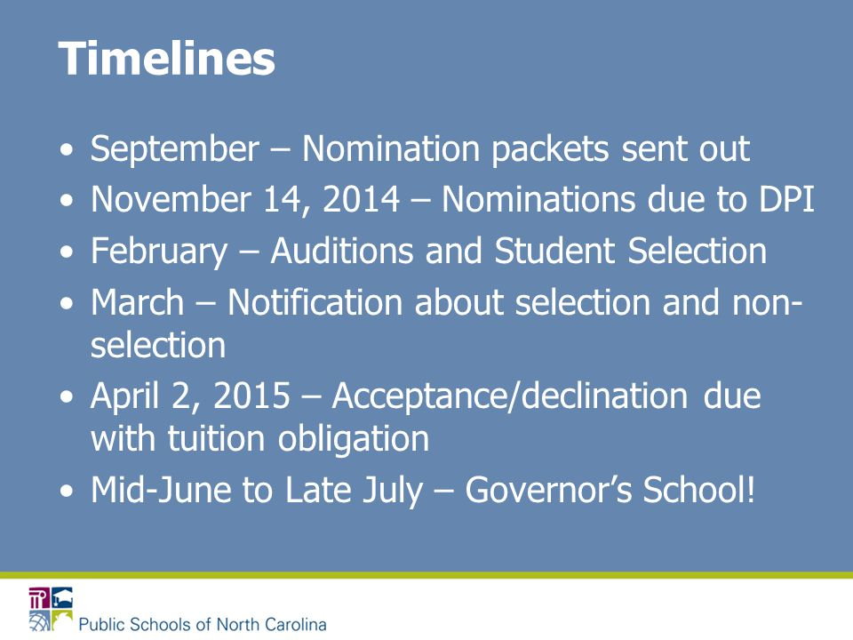Timelines September – Nomination packets sent out November 14, 2014 – Nominations due to DPI February – Auditions and Student Selection March – Notifi