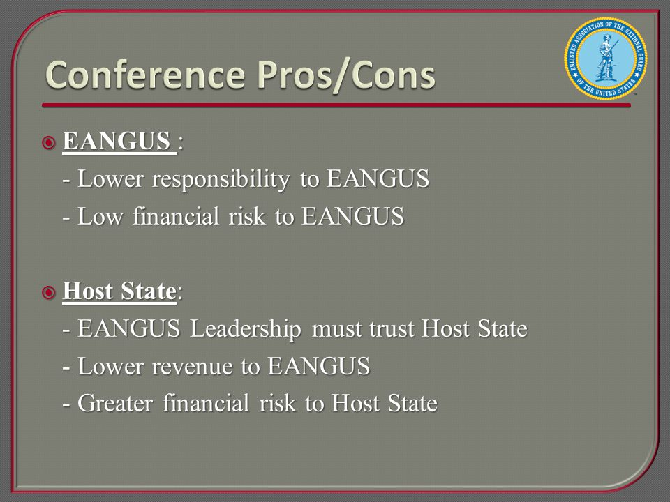  EANGUS : - Lower responsibility to EANGUS - Low financial risk to EANGUS  Host State: - EANGUS Leadership must trust Host State - Lower revenue to EANGUS - Greater financial risk to Host State
